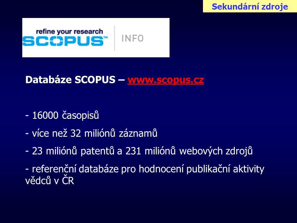 Sekundární zdroje Databáze SCOPUS – www.scopus.czwww.scopus.cz - 16000 časopisů - více než 32 miliónů záznamů - 23 miliónů patentů a 231 miliónů webových zdrojů - referenční databáze pro hodnocení publikační aktivity vědců v ČR