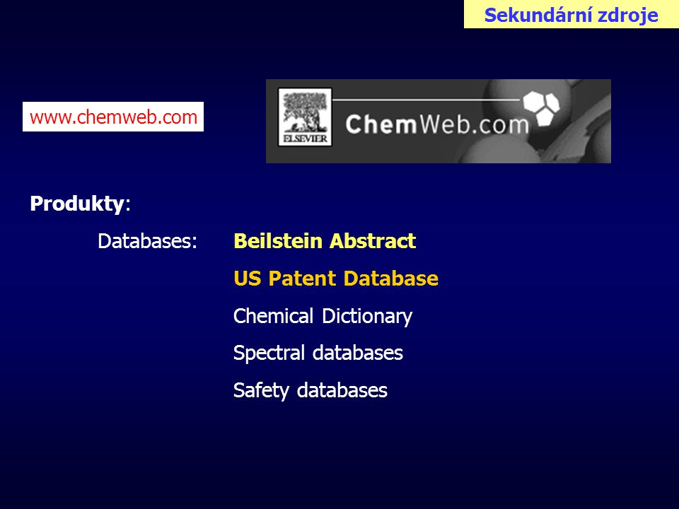 Sekundární zdroje Produkty: Databases: Beilstein Abstract US Patent Database Chemical Dictionary Spectral databases Safety databases www.chemweb.com