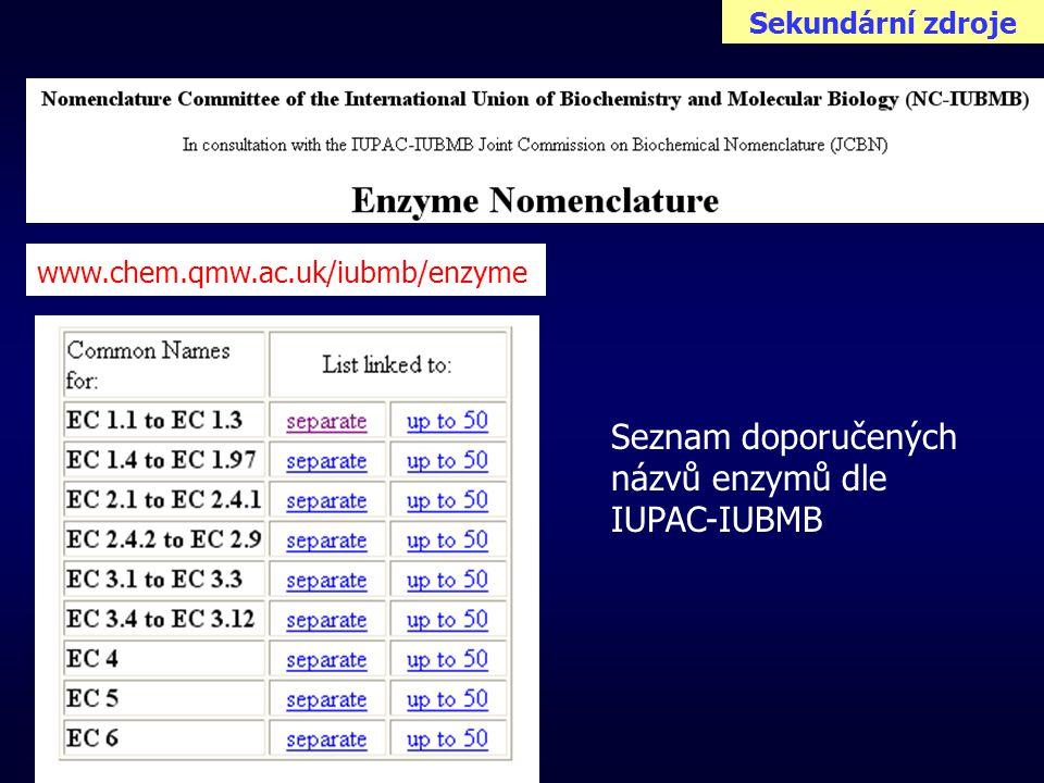 www.chem.qmw.ac.uk/iubmb/enzyme / Seznam doporučených názvů enzymů dle IUPAC-IUBMB Sekundární zdroje