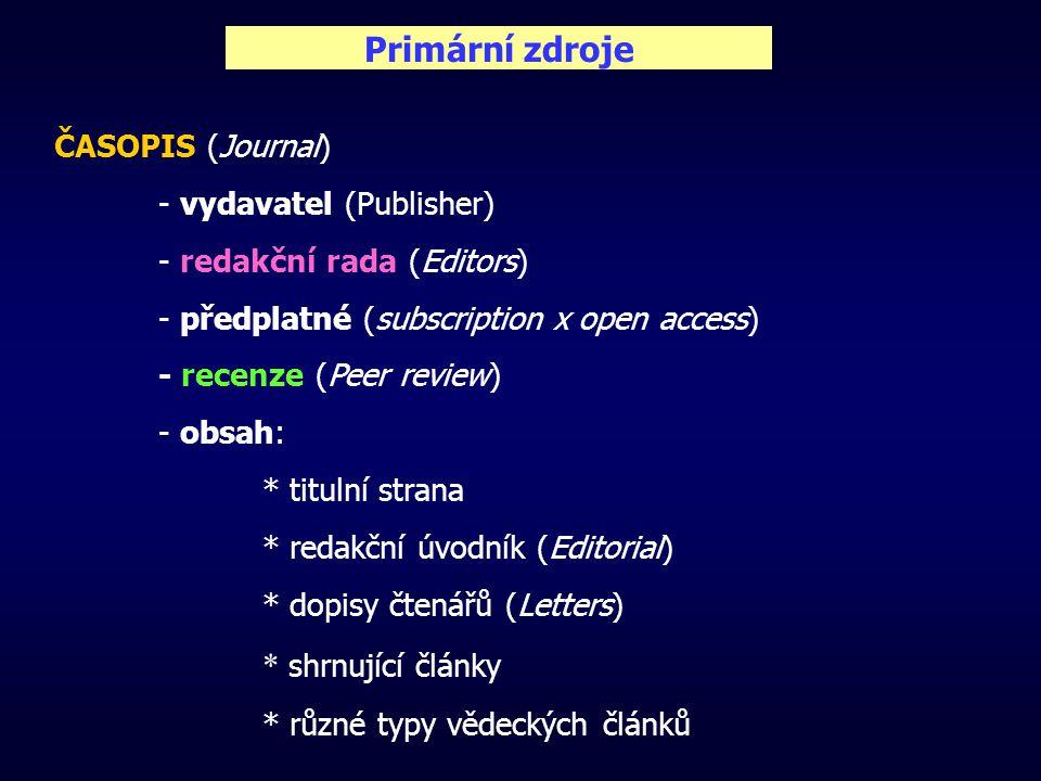 Primární zdroje ČASOPIS (Journal) - vydavatel (Publisher) - redakční rada (Editors) - předplatné (subscription x open access) - recenze (Peer review) - obsah: * titulní strana * redakční úvodník (Editorial) * dopisy čtenářů (Letters) * shrnující články * různé typy vědeckých článků
