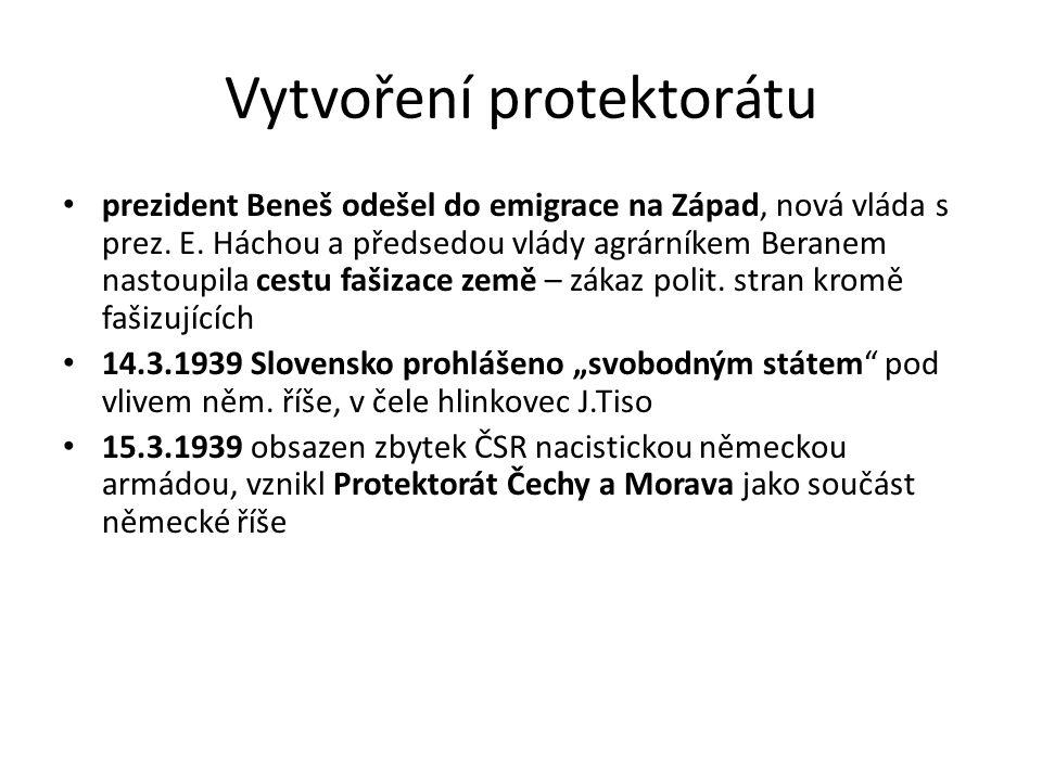 Vytvoření protektorátu prezident Beneš odešel do emigrace na Západ, nová vláda s prez. E. Háchou a předsedou vlády agrárníkem Beranem nastoupila cestu