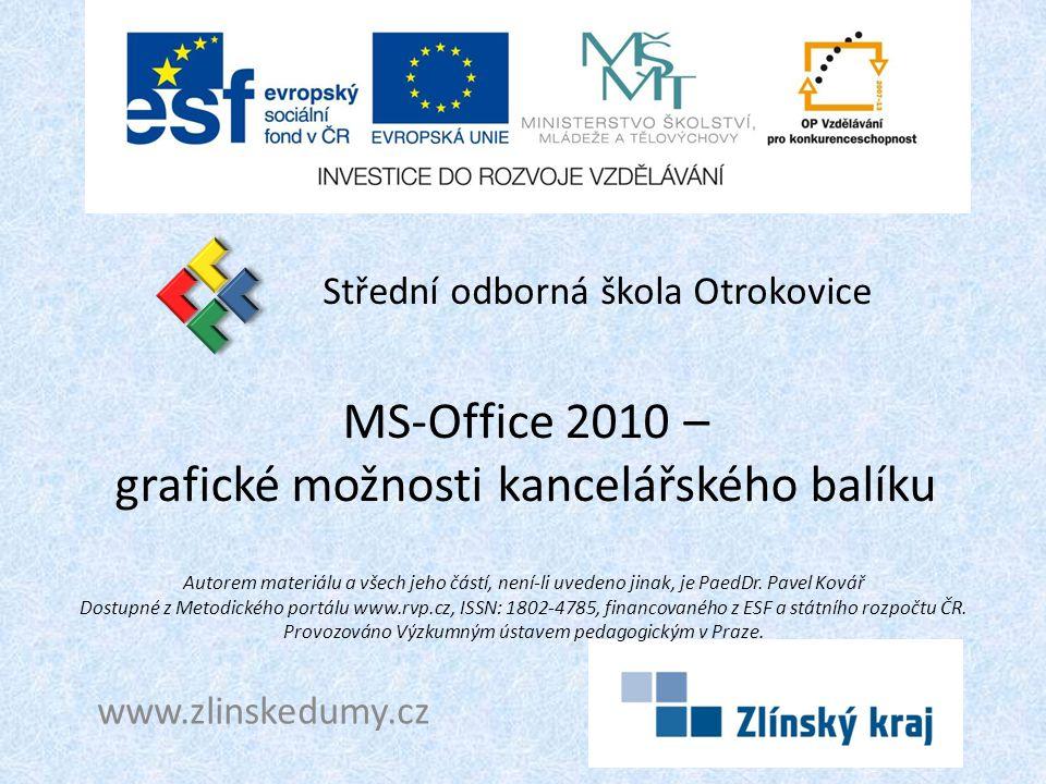 MS-Office 2010 – grafické možnosti kancelářského balíku Střední odborná škola Otrokovice www.zlinskedumy.cz Autorem materiálu a všech jeho částí, není
