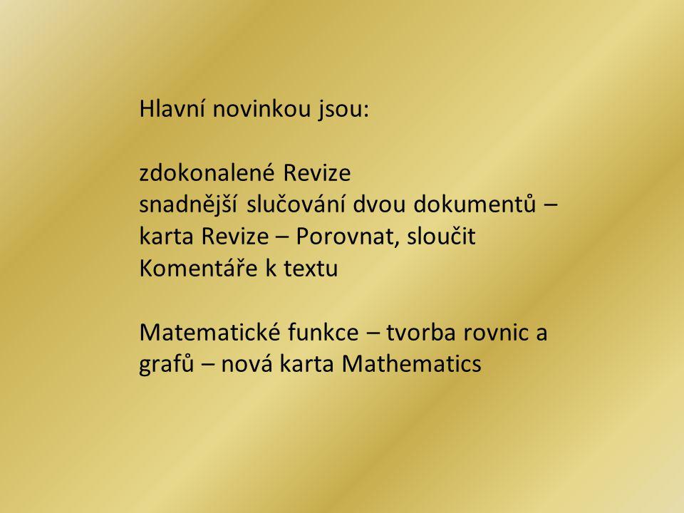 Hlavní novinkou jsou: zdokonalené Revize snadnější slučování dvou dokumentů – karta Revize – Porovnat, sloučit Komentáře k textu Matematické funkce –