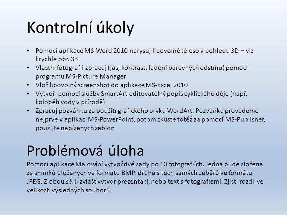 Kontrolní úkoly Pomocí aplikace MS-Word 2010 narýsuj libovolné těleso v pohledu 3D – viz krychle obr. 33 Vlastní fotografii zpracuj (jas, kontrast, la