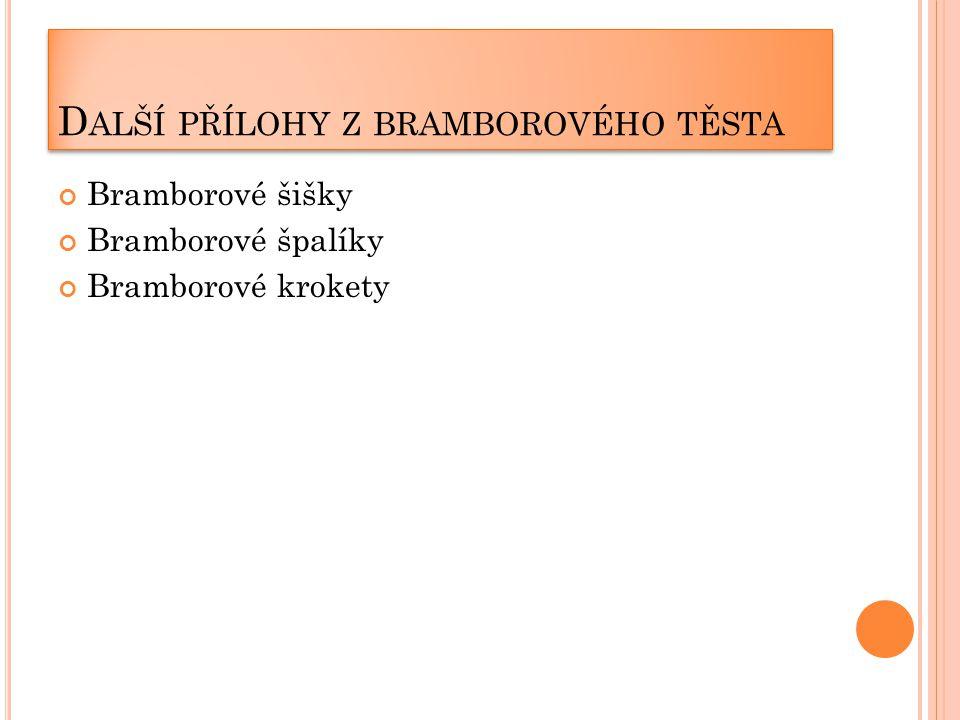 D ALŠÍ PŘÍLOHY Z BRAMBOROVÉHO TĚSTA Bramborové šišky Bramborové špalíky Bramborové krokety