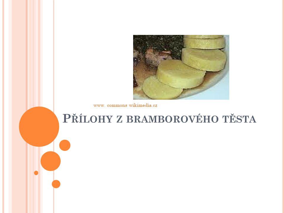 P ŘÍLOHY Z BRAMBOROVÉHO TĚSTA www. commons wikimedia.cz