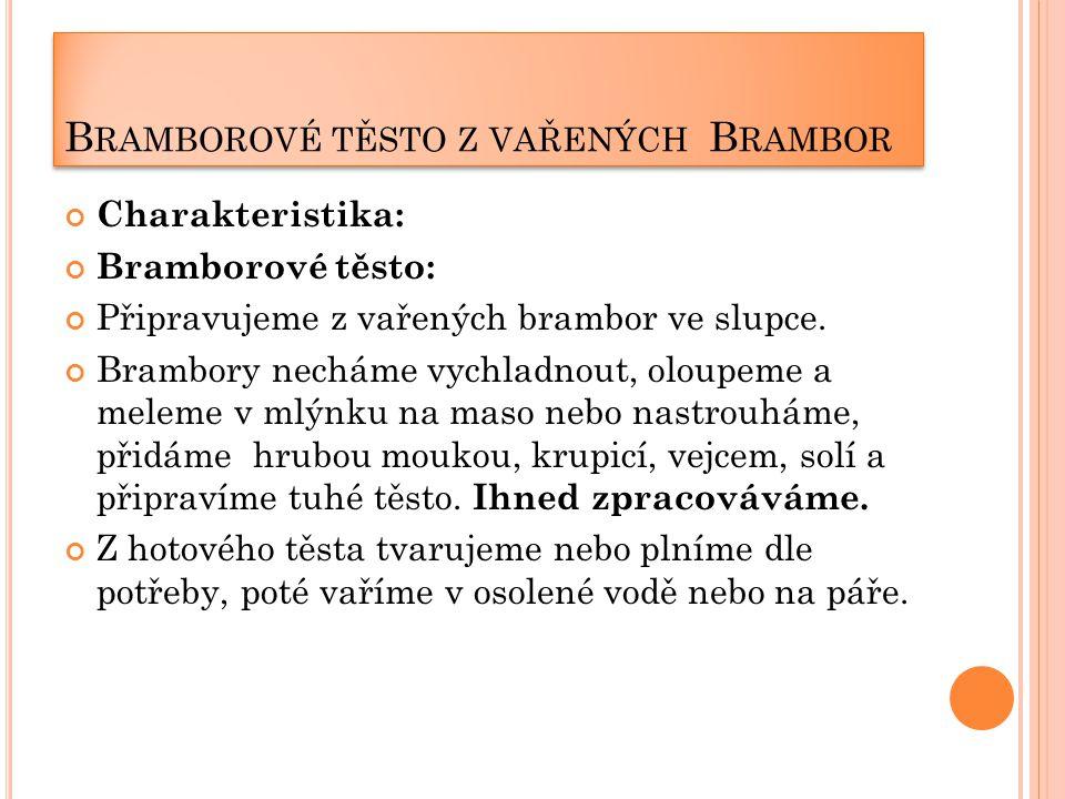 B RAMBOROVÉ TĚSTO Z VAŘENÝCH B RAMBOR Charakteristika: Bramborové těsto: Připravujeme z vařených brambor ve slupce. Brambory necháme vychladnout, olou