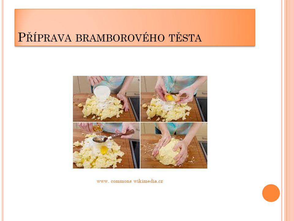 P ŘÍPRAVA BRAMBOROVÉHO TĚSTA www. commons wikimedia.cz