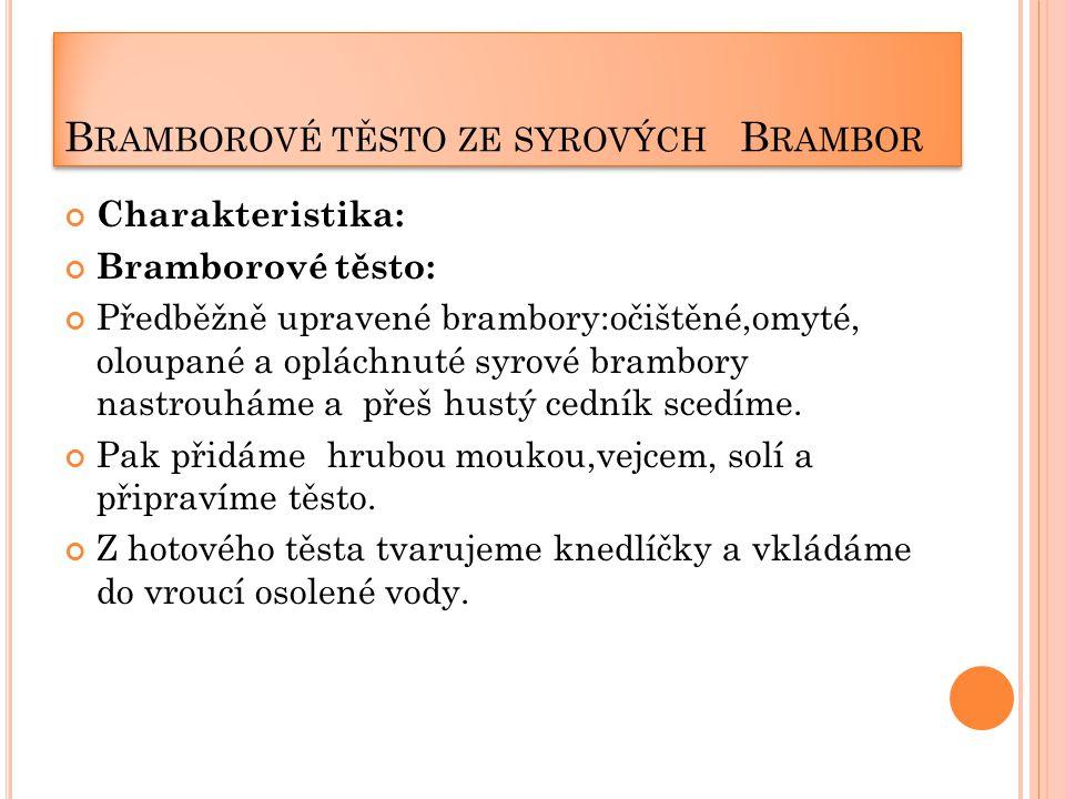 B RAMBOROVÉ TĚSTO ZE SYROVÝCH B RAMBOR Charakteristika: Bramborové těsto: Předběžně upravené brambory:očištěné,omyté, oloupané a opláchnuté syrové bra