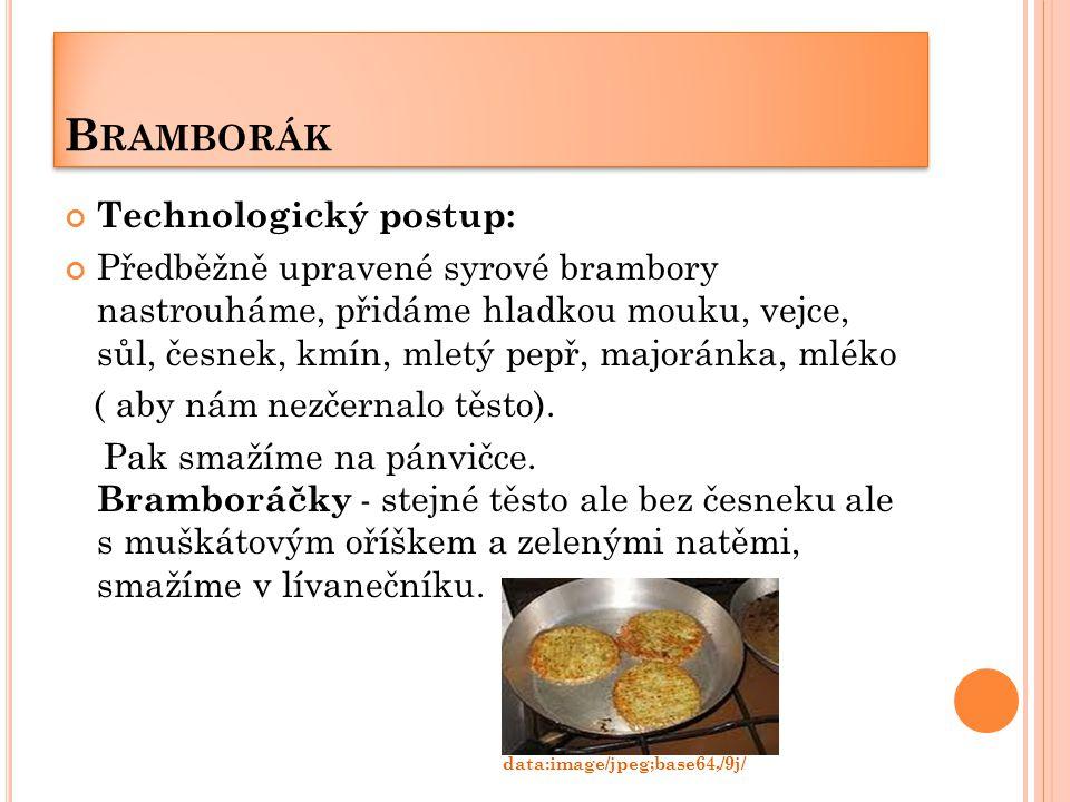 B RAMBORÁK Technologický postup: Předběžně upravené syrové brambory nastrouháme, přidáme hladkou mouku, vejce, sůl, česnek, kmín, mletý pepř, majoránk