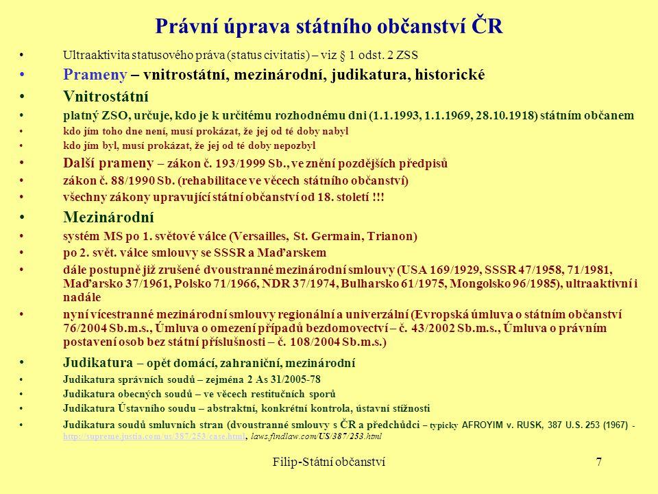 Filip-Státní občanství7 Právní úprava státního občanství ČR Ultraaktivita statusového práva (status civitatis) – viz § 1 odst. 2 ZSS Prameny – vnitros