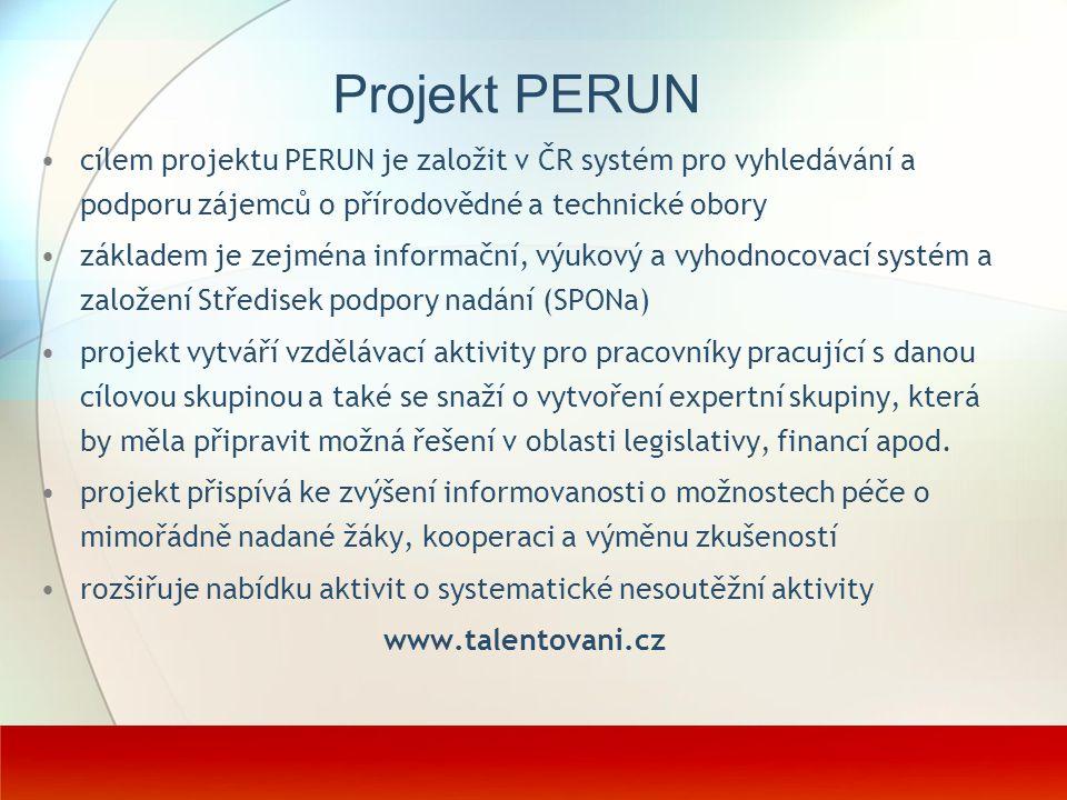 Projekt PERUN cílem projektu PERUN je založit v ČR systém pro vyhledávání a podporu zájemců o přírodovědné a technické obory základem je zejména infor