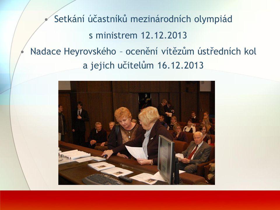 Setkání účastníků mezinárodních olympiád s ministrem 12.12.2013 Nadace Heyrovského – ocenění vítězům ústředních kol a jejich učitelům 16.12.2013