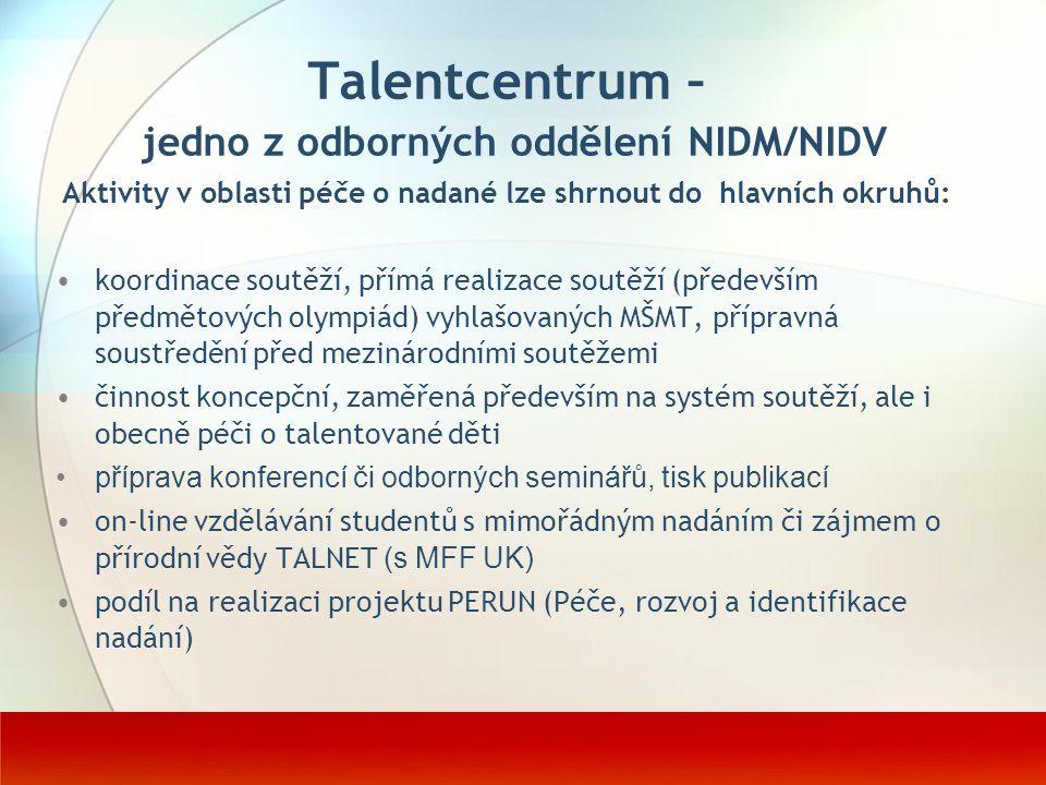 Talentcentrum – jedno z odborných oddělení NIDM/NIDV Aktivity v oblasti péče o nadané lze shrnout do hlavních okruhů: koordinace soutěží, přímá realiz
