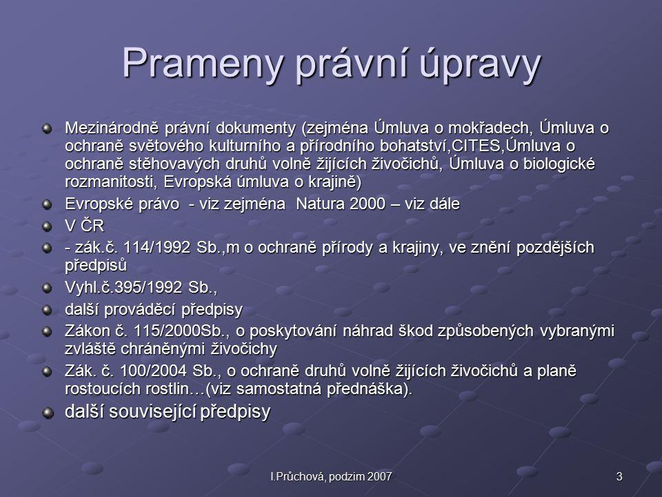3I.Průchová, podzim 2007 Prameny právní úpravy Mezinárodně právní dokumenty (zejména Úmluva o mokřadech, Úmluva o ochraně světového kulturního a příro