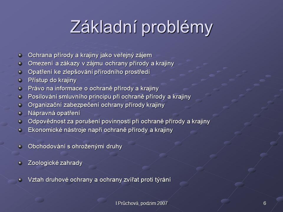 27I.Průchová, podzim 2007 Ochrana přírody a EIA jednak obecně zákon č.