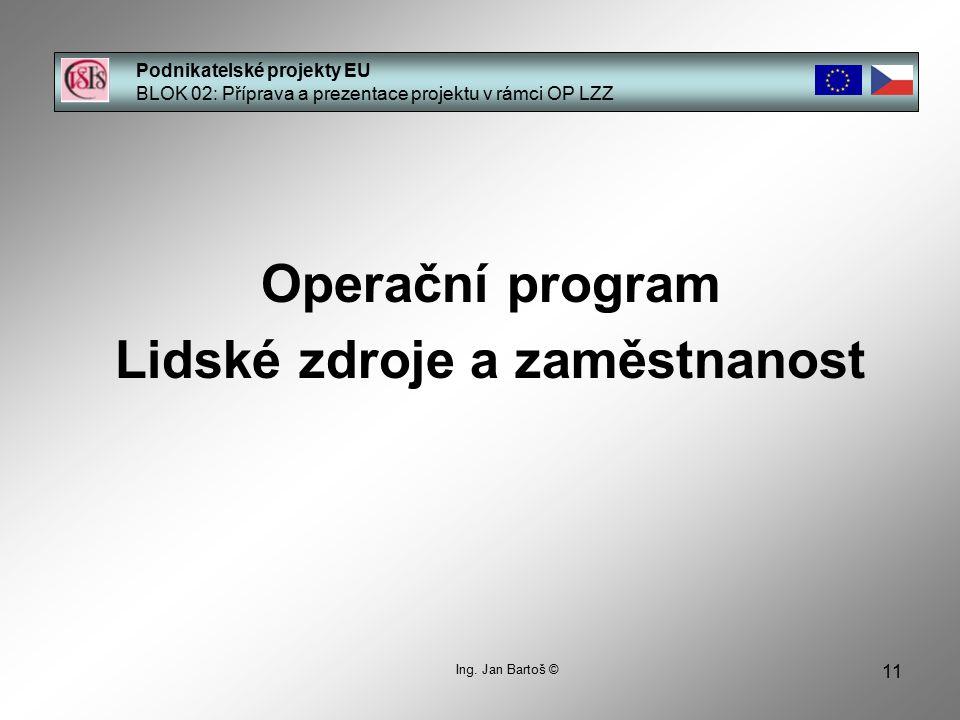 11 Podnikatelské projekty EU BLOK 02: Příprava a prezentace projektu v rámci OP LZZ Ing.