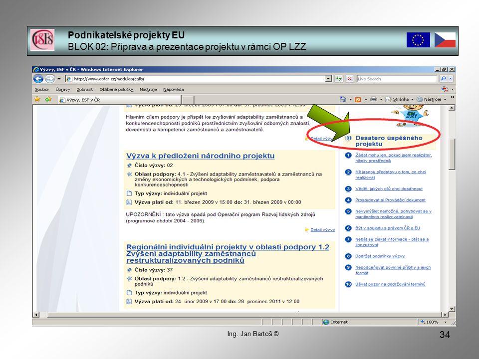 34 Podnikatelské projekty EU BLOK 02: Příprava a prezentace projektu v rámci OP LZZ Ing.