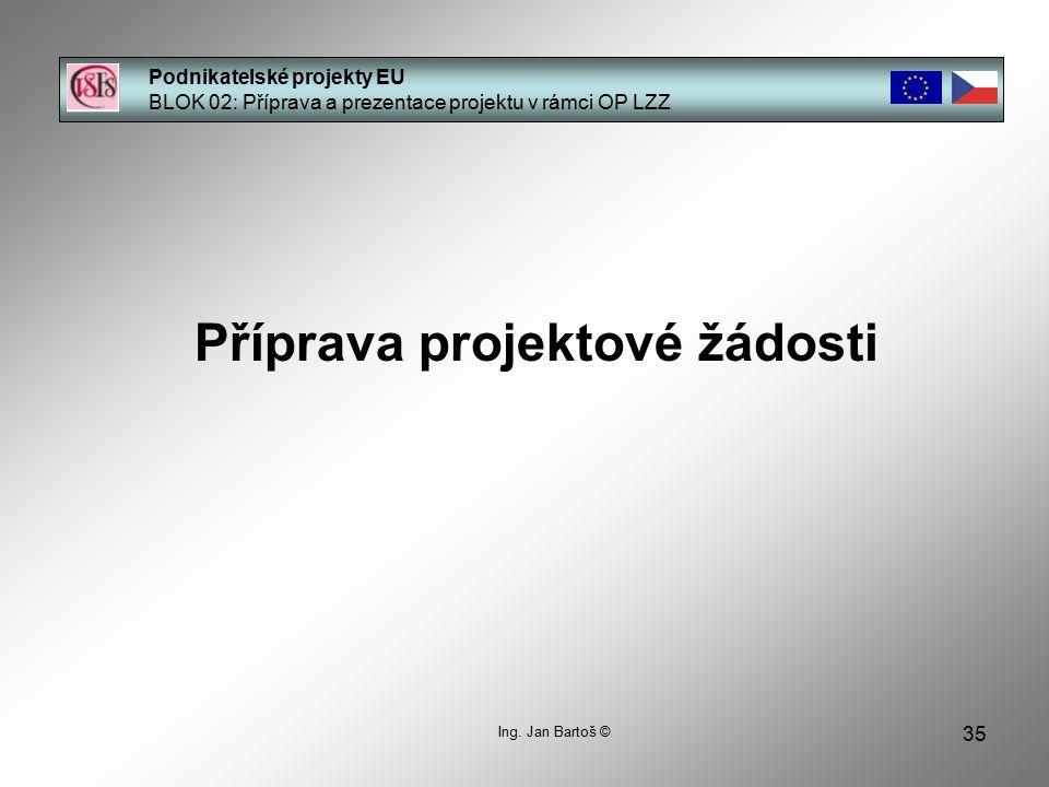 35 Podnikatelské projekty EU BLOK 02: Příprava a prezentace projektu v rámci OP LZZ Ing.
