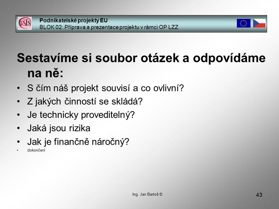 43 Podnikatelské projekty EU BLOK 02: Příprava a prezentace projektu v rámci OP LZZ Ing.