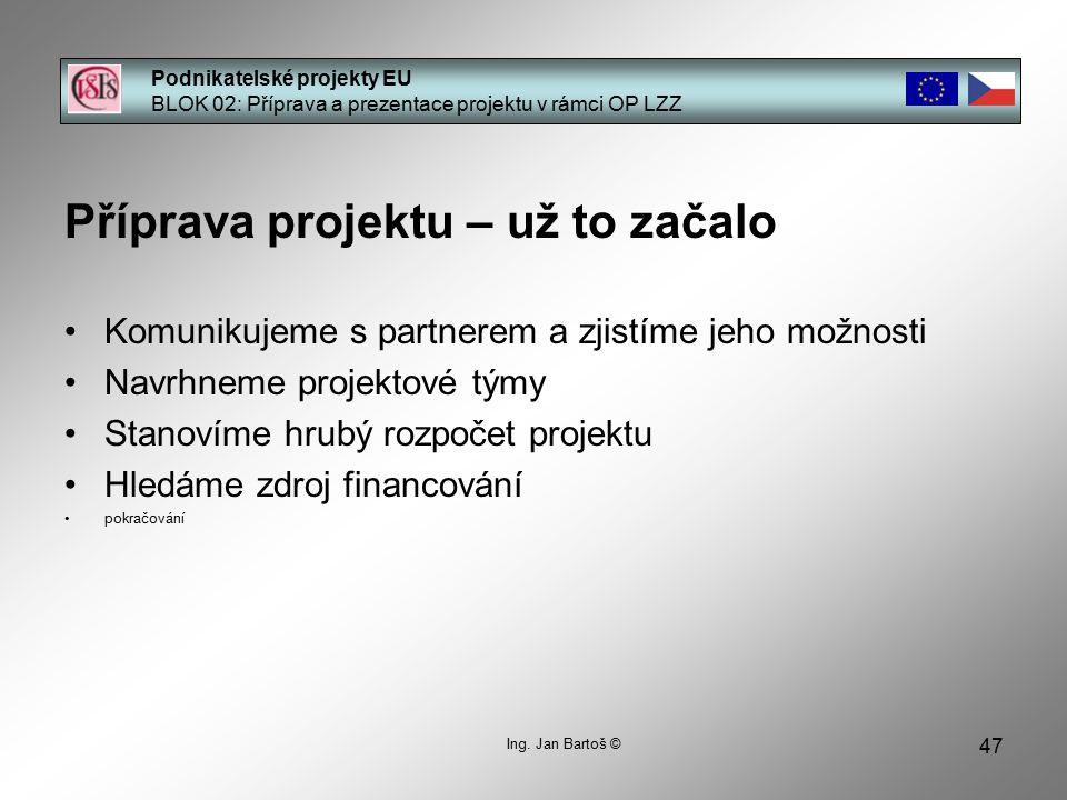 47 Podnikatelské projekty EU BLOK 02: Příprava a prezentace projektu v rámci OP LZZ Ing.