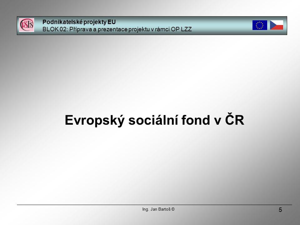 5 Evropský sociální fond v ČR Podnikatelské projekty EU BLOK 02: Příprava a prezentace projektu v rámci OP LZZ Ing.