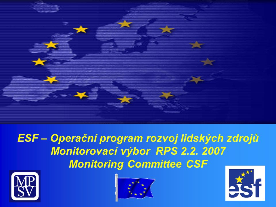 ESF – Operační program rozvoj lidských zdrojů Monitorovací výbor RPS 2.2. 2007 Monitoring Committee CSF