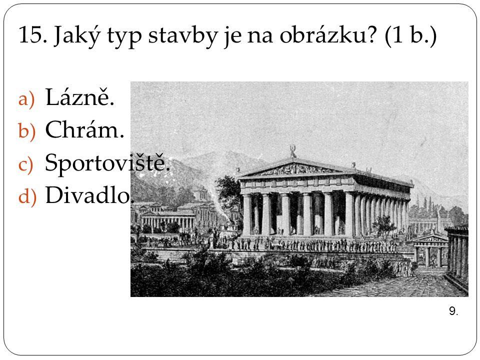 15. Jaký typ stavby je na obrázku? (1 b.) a) Lázně. b) Chrám. c) Sportoviště. d) Divadlo. 9.