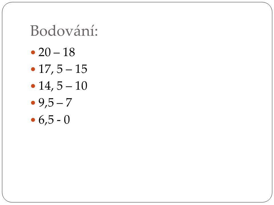 Bodování: 20 – 18 17, 5 – 15 14, 5 – 10 9,5 – 7 6,5 - 0