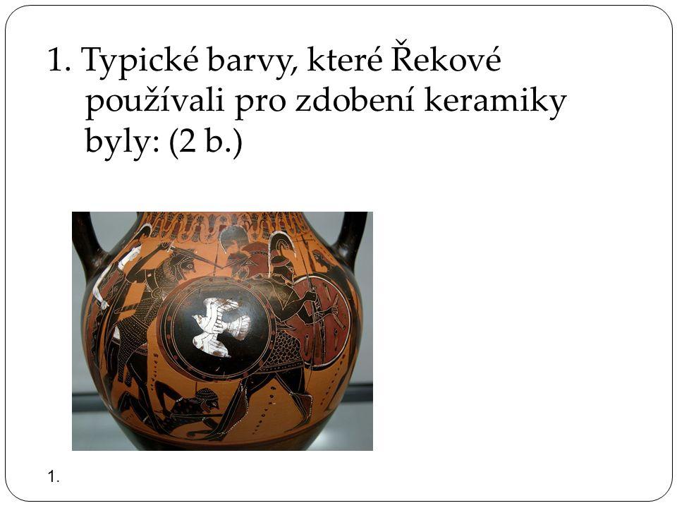 2. Klasické řecké vázy se nazývají: (1 b.) a) Amulety b) Amfory c) Akvarely d) Arabesky 2.