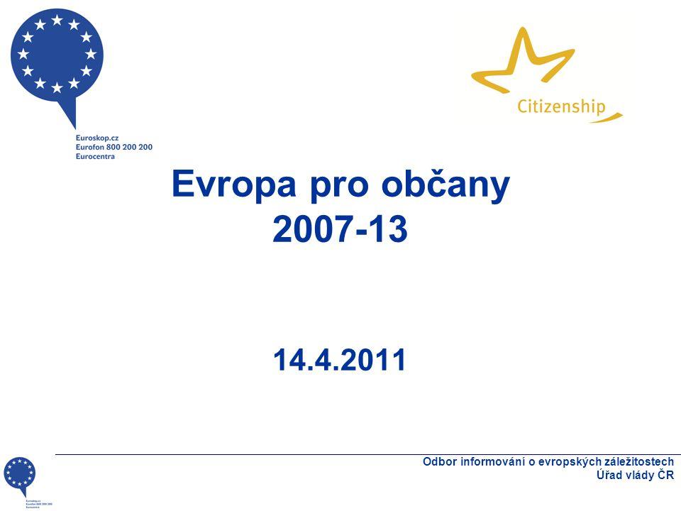 Evropa pro občany 2007-13 14.4.2011 Odbor informování o evropských záležitostech Úřad vlády ČR