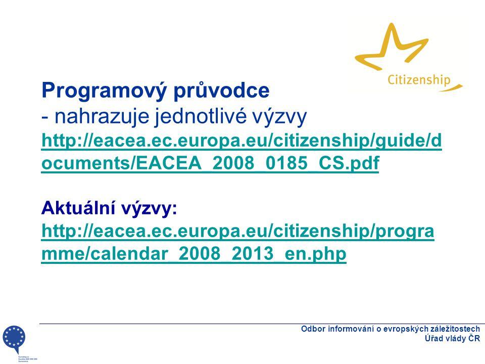 Programový průvodce - nahrazuje jednotlivé výzvy http://eacea.ec.europa.eu/citizenship/guide/d ocuments/EACEA_2008_0185_CS.pdf Aktuální výzvy: http://eacea.ec.europa.eu/citizenship/progra mme/calendar_2008_2013_en.php http://eacea.ec.europa.eu/citizenship/guide/d ocuments/EACEA_2008_0185_CS.pdf http://eacea.ec.europa.eu/citizenship/progra mme/calendar_2008_2013_en.php Odbor informování o evropských záležitostech Úřad vlády ČR