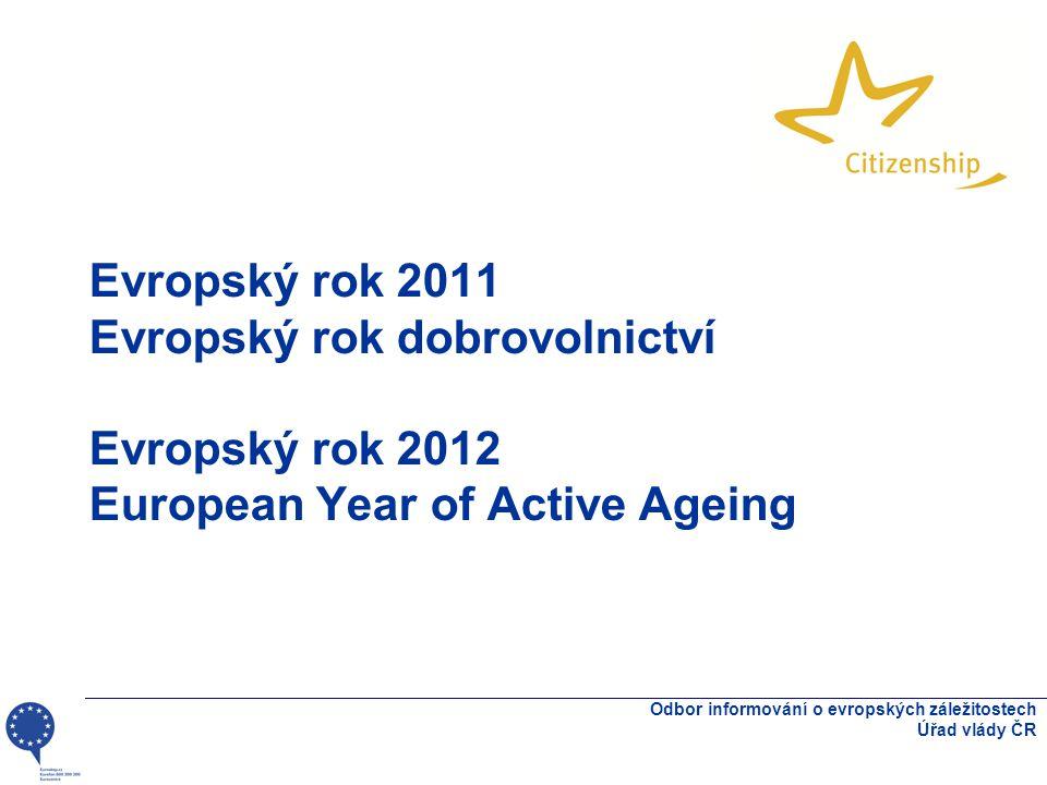 Evropský rok 2011 Evropský rok dobrovolnictví Evropský rok 2012 European Year of Active Ageing Odbor informování o evropských záležitostech Úřad vlády ČR