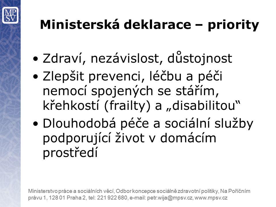 """Ministerstvo práce a sociálních věcí, Odbor koncepce sociálně zdravotní politiky, Na Poříčním právu 1, 128 01 Praha 2, tel: 221 922 680, e-mail: petr.wija@mpsv.cz, www.mpsv.cz Zdraví, nezávislost, důstojnost Zlepšit prevenci, léčbu a péči nemocí spojených se stářím, křehkostí (frailty) a """"disabilitou Dlouhodobá péče a sociální služby podporující život v domácím prostředí Ministerská deklarace – priority"""