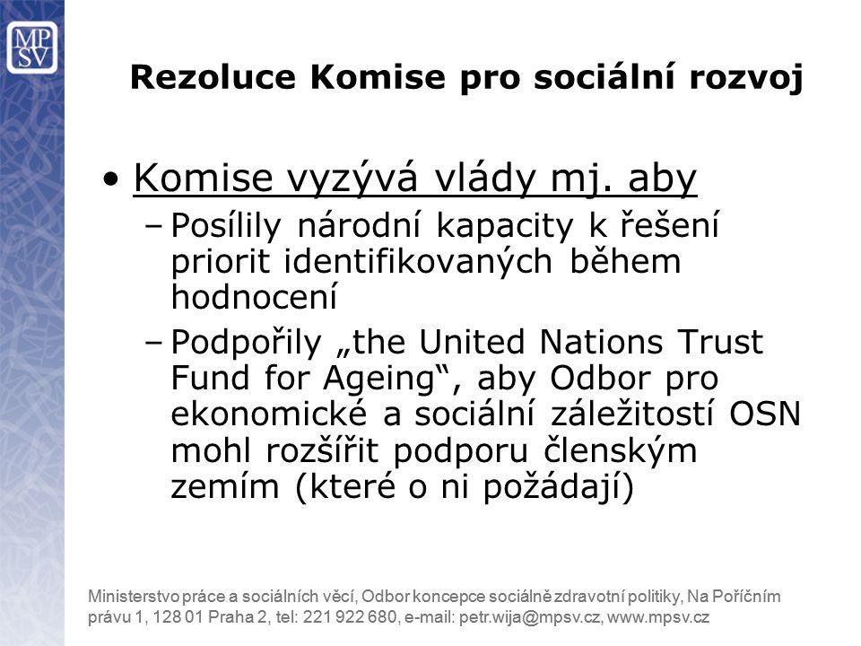 Ministerstvo práce a sociálních věcí, Odbor koncepce sociálně zdravotní politiky, Na Poříčním právu 1, 128 01 Praha 2, tel: 221 922 680, e-mail: petr.wija@mpsv.cz, www.mpsv.cz Komise vyzývá vlády mj.