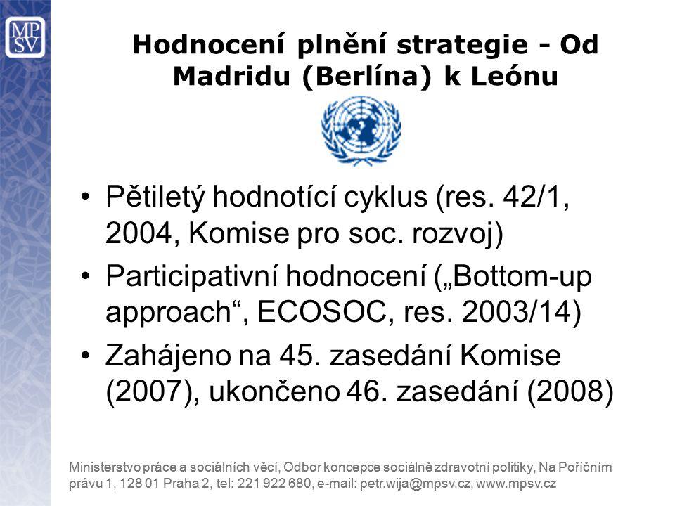 """Pětiletý hodnotící cyklus (res. 42/1, 2004, Komise pro soc. rozvoj) Participativní hodnocení (""""Bottom-up approach"""", ECOSOC, res. 2003/14) Zahájeno na"""