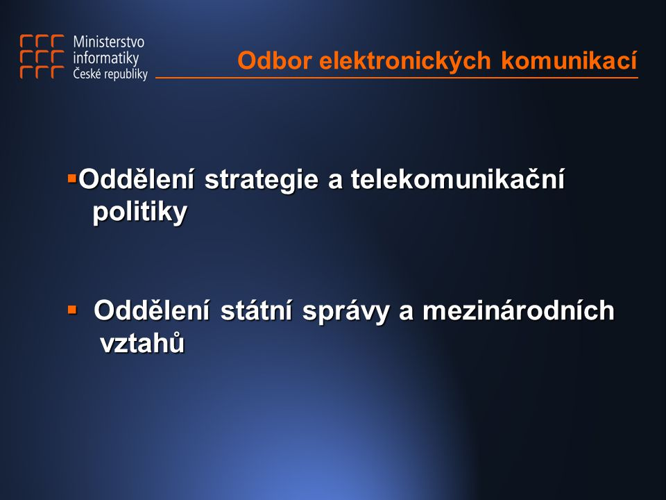 Odbor elektronických komunikací  Oddělení strategie a telekomunikační politiky  Oddělení státní správy a mezinárodních vztahů