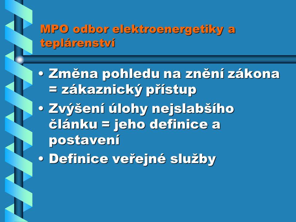 MPO odbor elektroenergetiky a teplárenství Změna pohledu na znění zákona = zákaznický přístupZměna pohledu na znění zákona = zákaznický přístup Zvýšení úlohy nejslabšího článku = jeho definice a postaveníZvýšení úlohy nejslabšího článku = jeho definice a postavení Definice veřejné službyDefinice veřejné služby