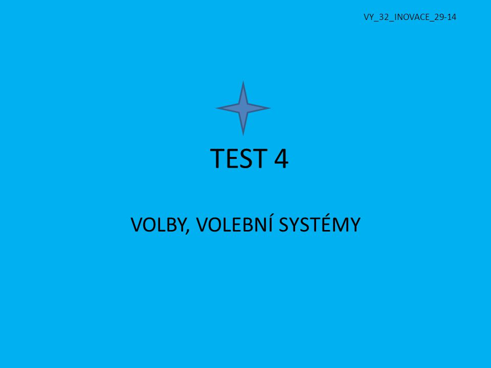 TEST 4 VOLBY, VOLEBNÍ SYSTÉMY VY_32_INOVACE_29-14