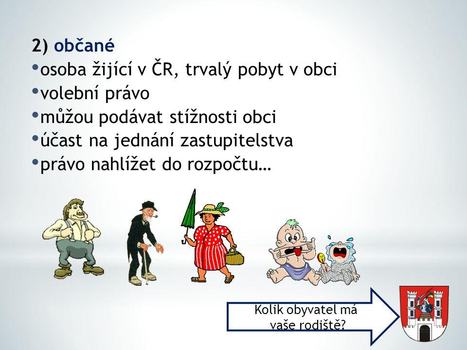 2) občané osoba žijící v ČR, trvalý pobyt v obci volební právo můžou podávat stížnosti obci účast na jednání zastupitelstva právo nahlížet do rozpočtu