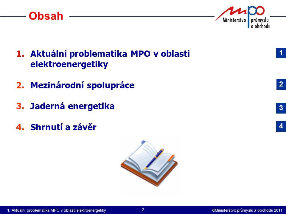  Ministerstvo průmyslu a obchodu 2011 2 Obsah 1.Aktuální problematika MPO v oblasti elektroenergetiky 2.Mezinárodní spolupráce 3.Jaderná energetika 4.Shrnutí a závěr 1 2 3 4 1.