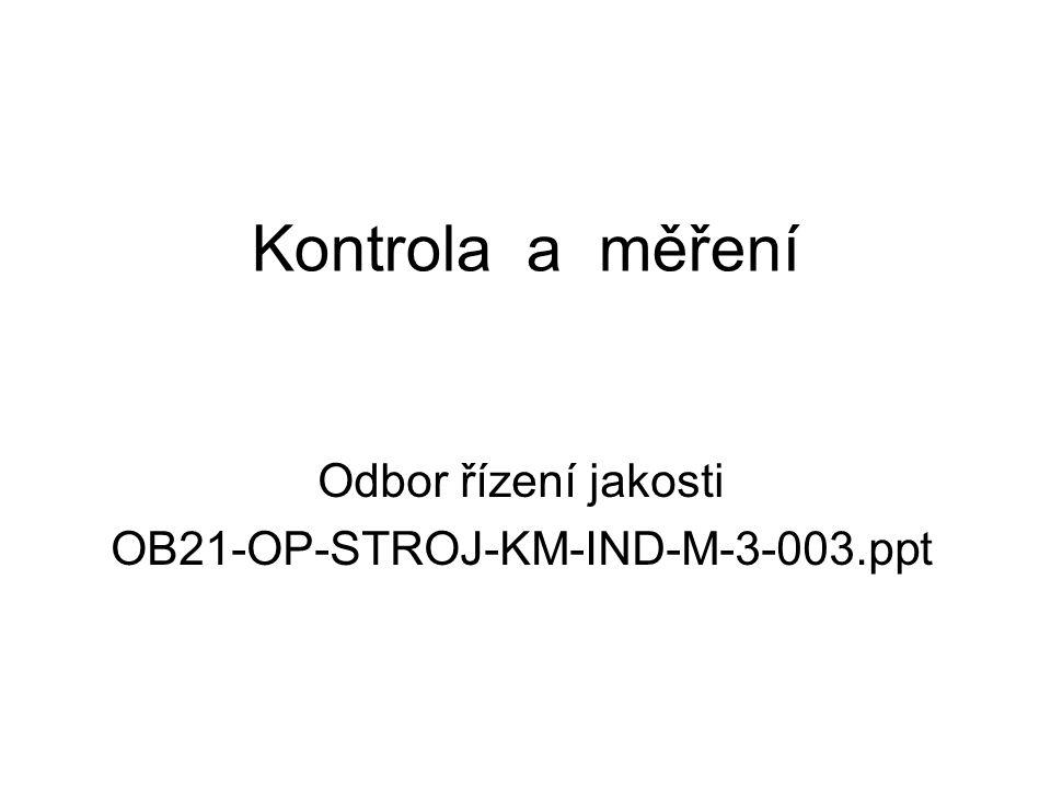 Kontrola a měření Odbor řízení jakosti OB21-OP-STROJ-KM-IND-M-3-003.ppt