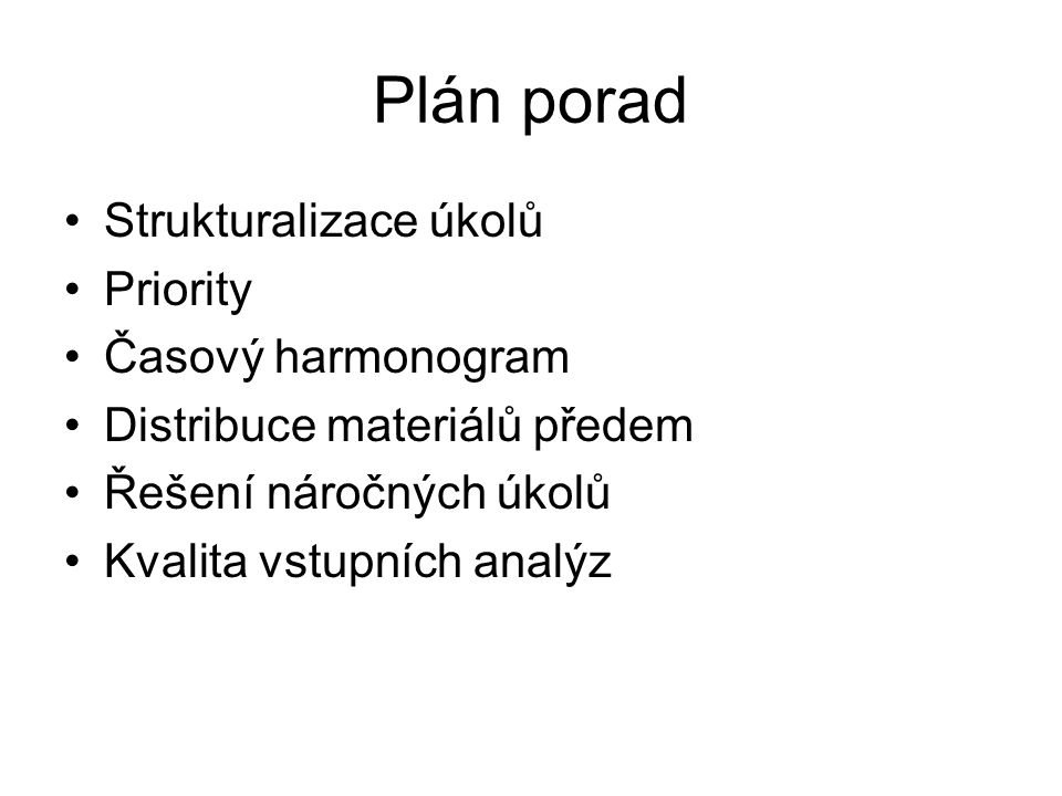 Plán porad Strukturalizace úkolů Priority Časový harmonogram Distribuce materiálů předem Řešení náročných úkolů Kvalita vstupních analýz
