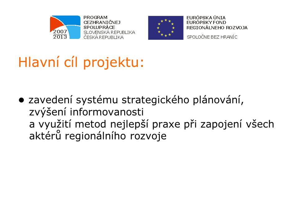 Hlavní cíl projektu: ● zavedení systému strategického plánování, zvýšení informovanosti a využití metod nejlepší praxe při zapojení všech aktérů regionálního rozvoje