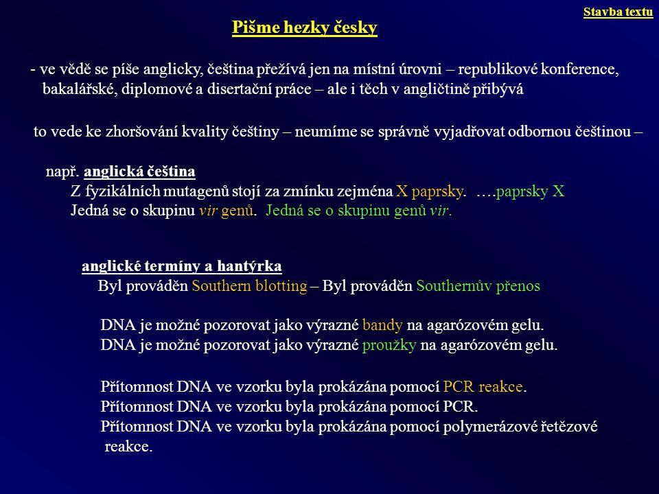 - ve vědě se píše anglicky, čeština přežívá jen na místní úrovni – republikové konference, bakalářské, diplomové a disertační práce – ale i těch v ang