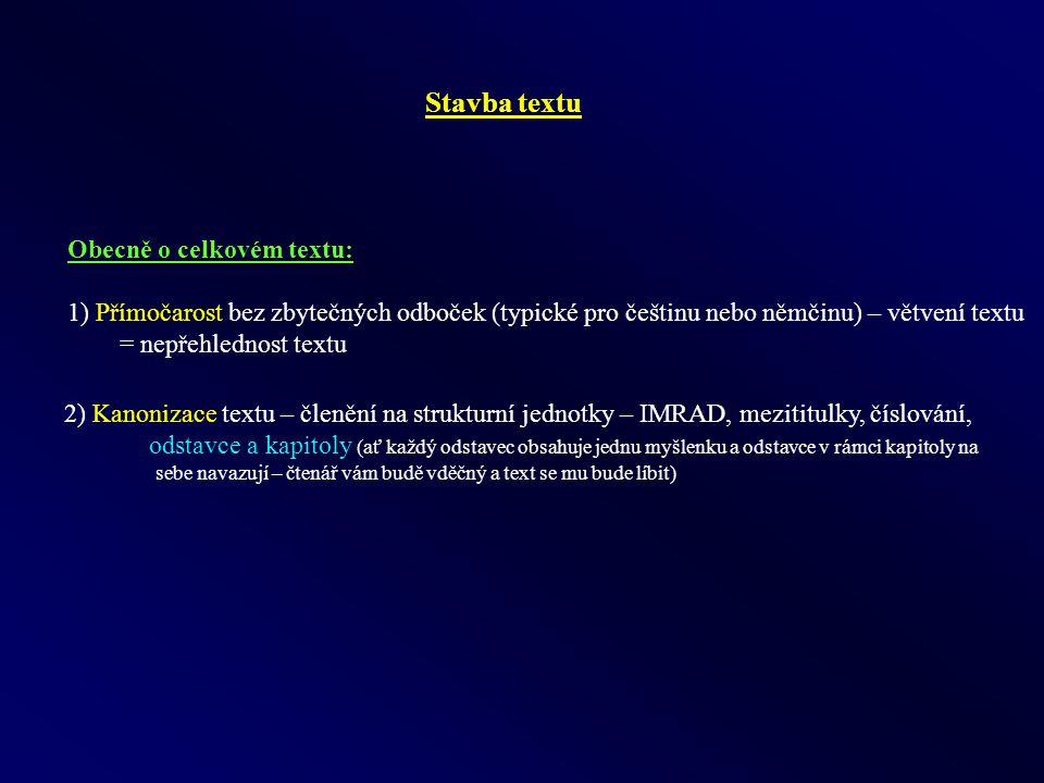 Stavba textu Obecně o celkovém textu: 1) Přímočarost bez zbytečných odboček (typické pro češtinu nebo němčinu) – větvení textu = nepřehlednost textu 2