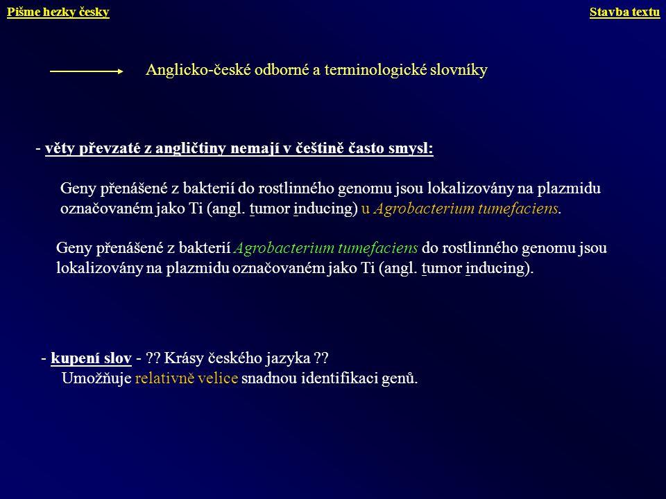 - věty převzaté z angličtiny nemají v češtině často smysl: Geny přenášené z bakterií do rostlinného genomu jsou lokalizovány na plazmidu označovaném j