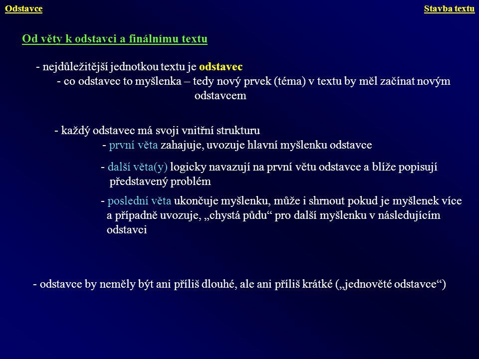 Další charakteristiky kompozice odborného textu - uvození tématu – o čem bude následující text – využito pro celou práci, tak i v jejich částech např.