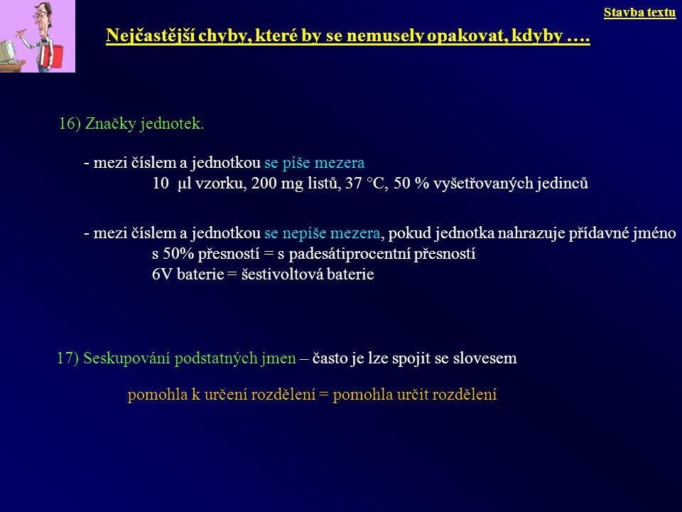 16) Značky jednotek. - mezi číslem a jednotkou se píše mezera 10 μl vzorku, 200 mg listů, 37  C, 50 % vyšetřovaných jedinců - mezi číslem a jednotkou