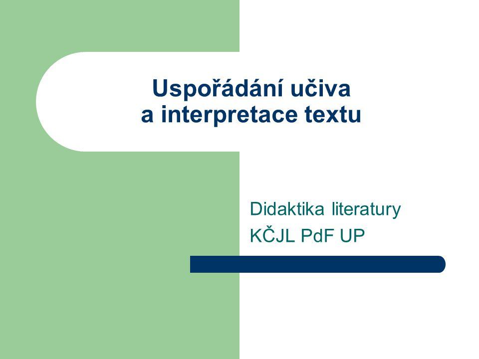 Uspořádání učiva a interpretace textu Didaktika literatury KČJL PdF UP